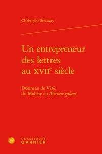 Christophe Schuwey - Un entrepreneur des lettres au XVIIe siècle - Donneau de Visé, de Molière au Mercure Galant.