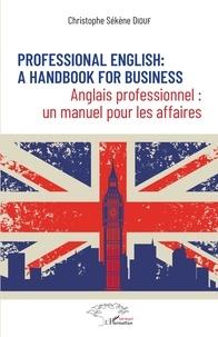 Christophe Sékène Diouf - Anglais professionnel : un manuel pour les affaires.