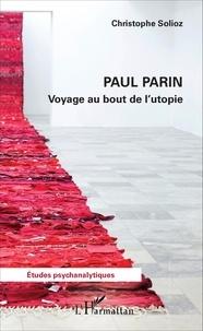 Christophe Solioz - Paul Parin - Voyage au bout de l'utopie.