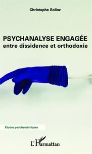 Christophe Solioz - Psychanalyse engagée - Entre dissidence et orthodoxie.