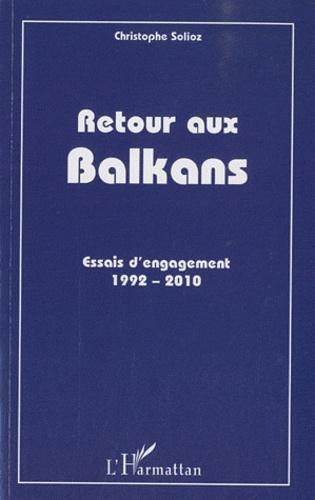 Christophe Solioz - Retour aux Balkans - Essais d'engagement (1992-2010).