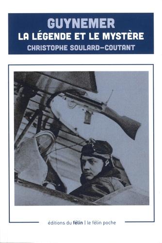 Christophe Soulard-Coutand - Guynemer - La légende et le mystère.