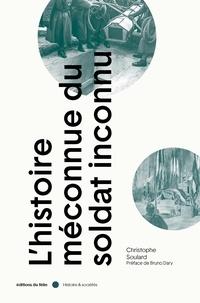 Christophe Soulard-Coutand - L'Histoire méconnue du Soldat inconnu.