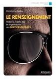 Christophe Soullez - Le renseignement - Histoire, méthodes et organisation des services secrets.