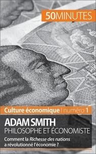 Christophe Speth et 50 minutes - Culture économique  : Adam Smith philosophe et économiste - Comment la Richesse des nations a révolutionné l'économie ?.