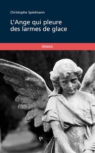 Ange Qui Pleure l'ange qui pleure des larmes de glace. christophe spielmann