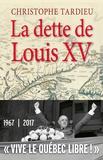 Christophe Tardieu - La dette de Louis XV - Le Québec, la France et De Gaulle.