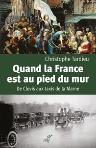 Ebook téléchargement gratuit gris Quand la France est au pied du mur  - De Clovis aux taxis de la Marne