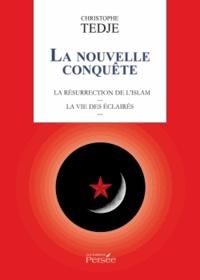 Christophe Tedje - La nouvelle conquête - La résurrection de l'Islam ; La vie des Eclairés.