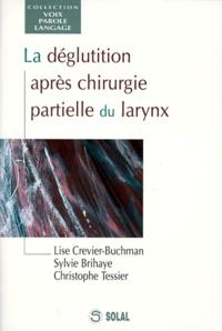Christophe Tessier et Lise Crevier-Buchman - La déglutition après chirurgie partielle du larynx.