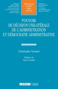 Christophe Testard - Pouvoir de décision unilatérale de l'administration et démocratie administrative.