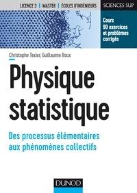 Christophe Texier et Guillaume Roux - Physique statistique - Des processus élémentaires aux phénomènes collectifs.