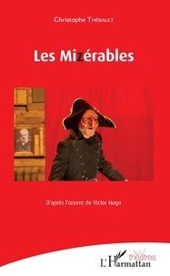 Christophe Thébault - Les Mizérables - D'après l'oeuvre de Victor Hugo.