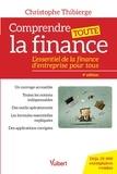 Christophe Thibierge - Comprendre toute la finance - L'essentiel de la finance d'entreprise pour tous.