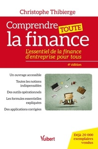 Téléchargement au format texte ebook Comprendre toute la finance  - L'essentiel de la finance d'entreprise pour tous RTF iBook MOBI par Christophe Thibierge 9782311407761