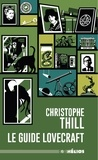 Christophe Thill et Diego Tripodi - Le guide Lovecraft.