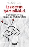 Christophe Thoreau - La vie est un sport individuel - L'algie vasculaire de la face, voyage au coeur de la douleur extrême.