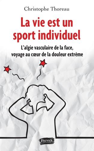 La vie est un sport individuel. L'algie vasculaire de la face, voyage au coeur de la douleur extrême