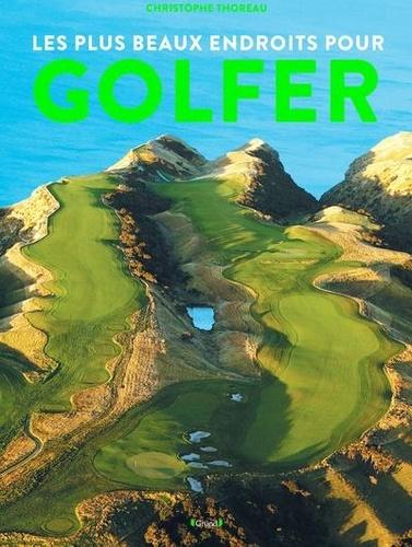 Christophe Thoreau - Les plus beaux endroits pour golfer.