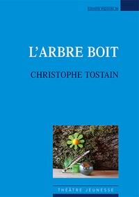 Christophe Tostain - L'arbre boit.