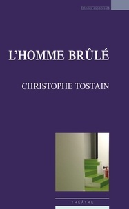 Christophe Tostain - L'homme brûlé.