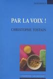 Christophe Tostain - Par la voix !.