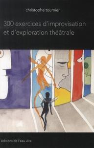 Christophe Tournier - 300 exercices d'improvisation et d'exploration théâtrale.