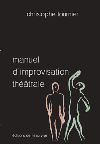 Christophe Tournier - Manuel d'improvisation théâtrale.