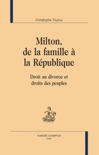 Christophe Tournu - Milton, de la famille à la République - Droit au divorce et droits des peuples..