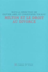 Christophe Tournu et Olivier Abel - Milton et le droit du divorce.
