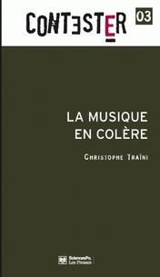 Christophe Traïni - La musique en colère.