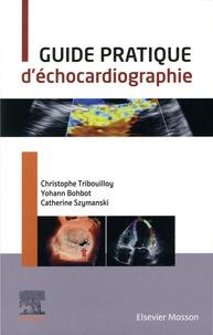 Christophe Tribouilloy et Yohann Bohbot - Guide pratique d'échocardiographie.