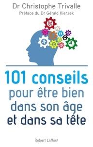 Christophe Trivalle - 101 conseils pour être bien dans son âge et dans sa tête.