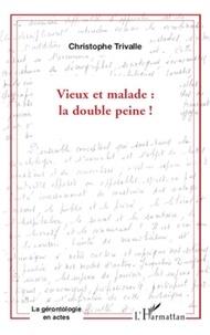 Christophe Trivalle - Vieux et la malade : la double peine !.