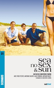Christophe Turpin - Sea, no sex and sun (scénario du film).