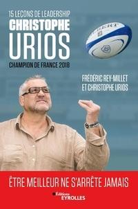Christophe Urios et Frédéric Rey-Millet - 15 leçons de leadership - Etre meilleur ne s'arrête jamais.