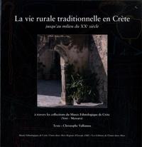 Christophe Vallianos - La vie rurale traditionnelle en Crète jusqu'au milieu du XXe siècle - A travers les collections du Musée ethnologique de Crète (Vori - Messara).