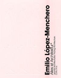 Christophe van Gerrewey et Jean-Didier Bergilez - Emilio Lopez-Menchero - Alles ist Architektur, édition bilingue français-anglais.