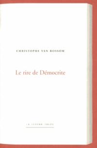 Christophe Van Rossom - Le rire de Démocrite.