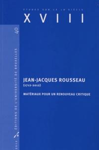 Christophe Van Staen - Jean-Jacques Rousseau (1712-2012) - Matériaux pour un renouveau critique.