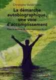 Christophe Vandernotte - La démarche autobiographique, une voie d'accomplissement - Tirez le meilleur de votre expérience de vie.