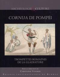 Christophe Vendries - Cornua de Pompéi - Trompettes romaines de la gladiature.