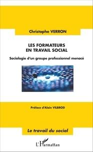 Christophe Verron - Les formateurs en travail social - Sociologie d'un groupe professionnel menacé.