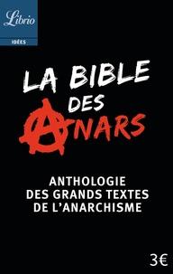 La bible des anars - Anthologie des grands textes de lanarchisme.pdf