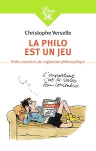 Christophe Verselle - La philo est un jeu - Petits exercices de cogitation philosophique.