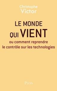Livres à télécharger sur kindle Le Monde qui vient  - Ou comment reprendre le contrôle sur les technologies par Christophe Victor PDF