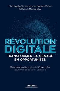 Révolution digitale - Transformer la menace en opportunités - 10 tendances clés - Plus de 50 exemples emblématiques pour éviter de se faire ubériser.pdf