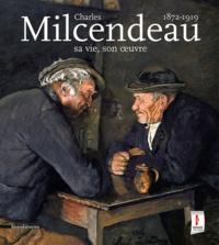 Christophe Vital - Charles Milcendeau (1872-1919) - Sa vie, son oeuvre.