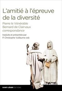 Christophe Vuillaume - L'amitié à l'épreuve de la diversité - Correspondance de Pierre le Vénérable et Bernard de Clairvaux.