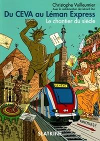 Christophe Vuilleumier - Du CEVA au Léman Express - Le chantier du siècle.